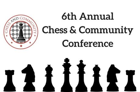 6th AnnualChess  and CommunityConference