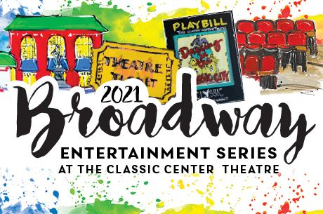 2021 Broadway Entertainment Series at The Classic Center Theatre