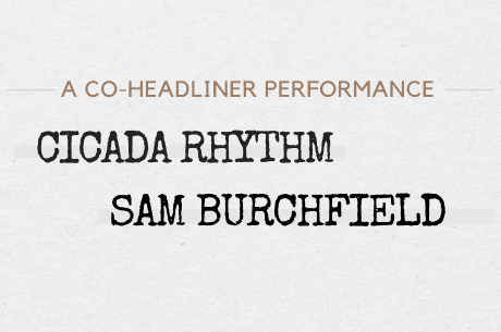 Cicada Rhythm and Sam Burchfield - A co-headliner performance